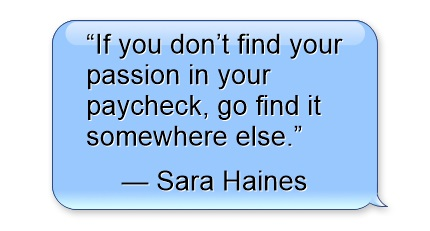 best motivational quotes 2021 - if-you-dont-find-your-passion-in-your-paycheck-go-find-it