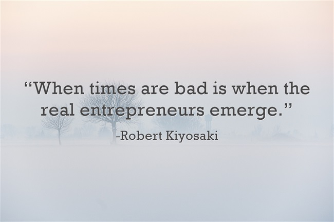 entrepreneurship quotes, robert kiyosaki when-times-are-bad-is-when-the-real-entrepreneurs-emerge