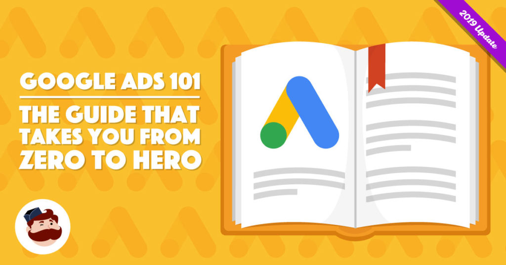 Google Ads 2020 Everything You Didn T Know Before Best Ads Guide
