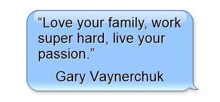 quotes - love-your-family-work-super-hard-live-your-passion