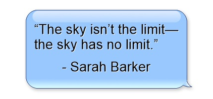sarah barker -entrepreneurship quotes - the-sky-isnt-the-limitthe-sky-has-no-limit