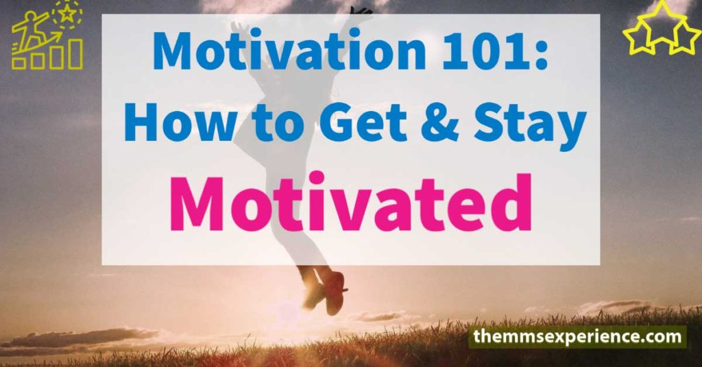 Motivation: How to Get and Stay Motivated in 2021 1