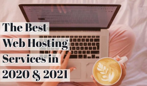 The 5+ Best Web Hosting Services of 2020 & 2021 (Ranked)