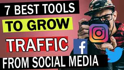 7 Tools to grow Traffic from Social Media