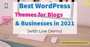 The Best WordPress Themes for Blogs & Business in 2021